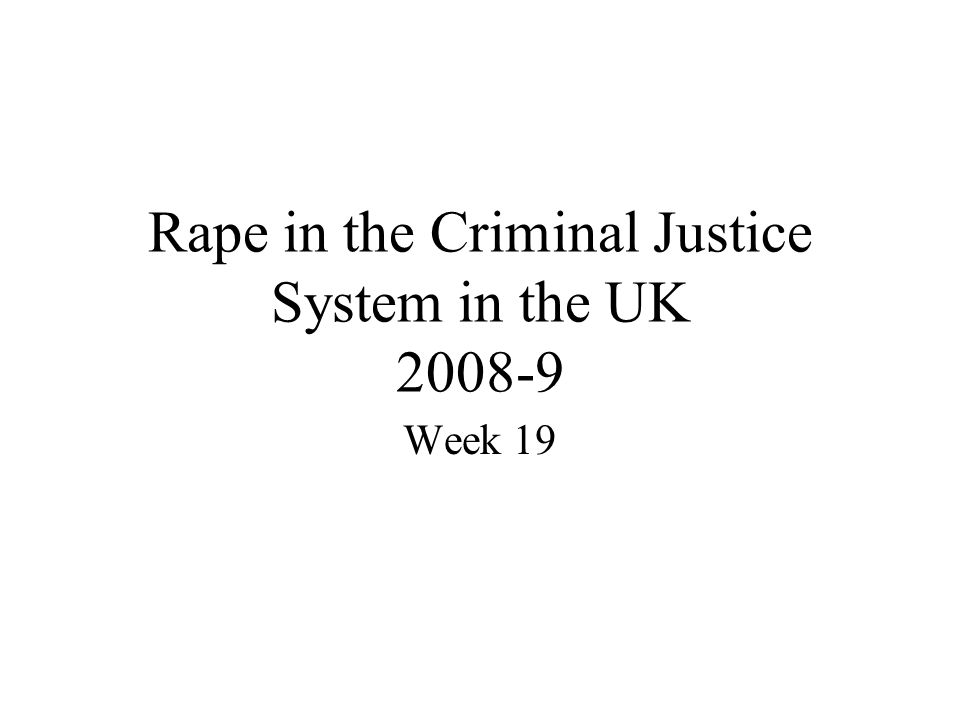 Rape in the Criminal Justice System in the UK 2008-9 Week 19