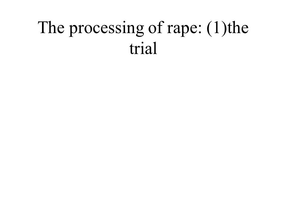 The processing of rape: (1)the trial