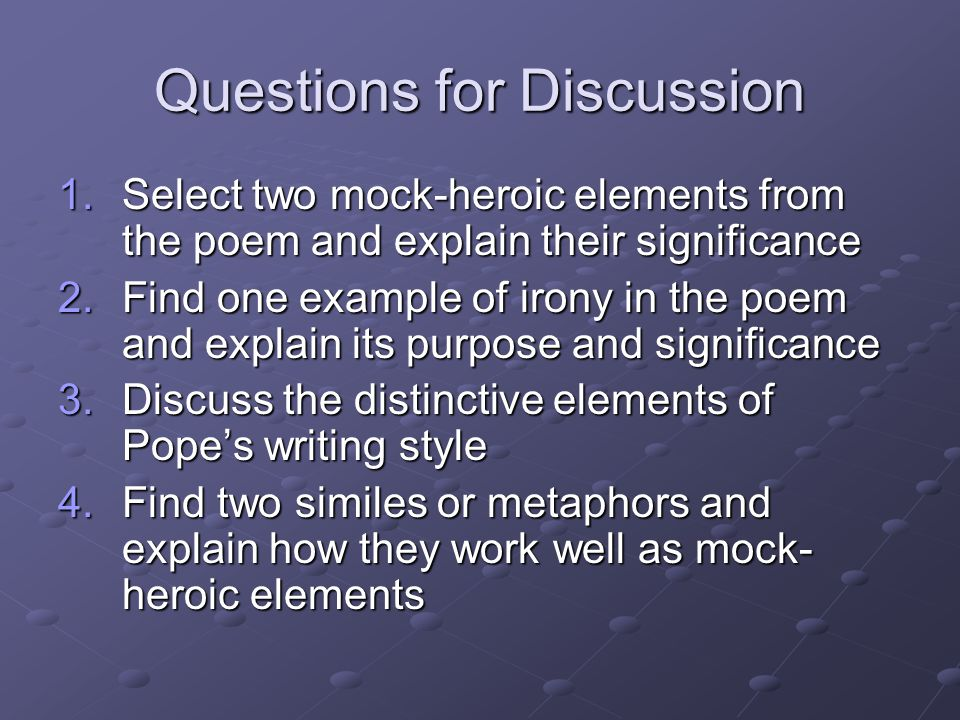 Questions for Discussion 1.Select two mock-heroic elements from the poem and explain their significance 2.Find one example of irony in the poem and ex