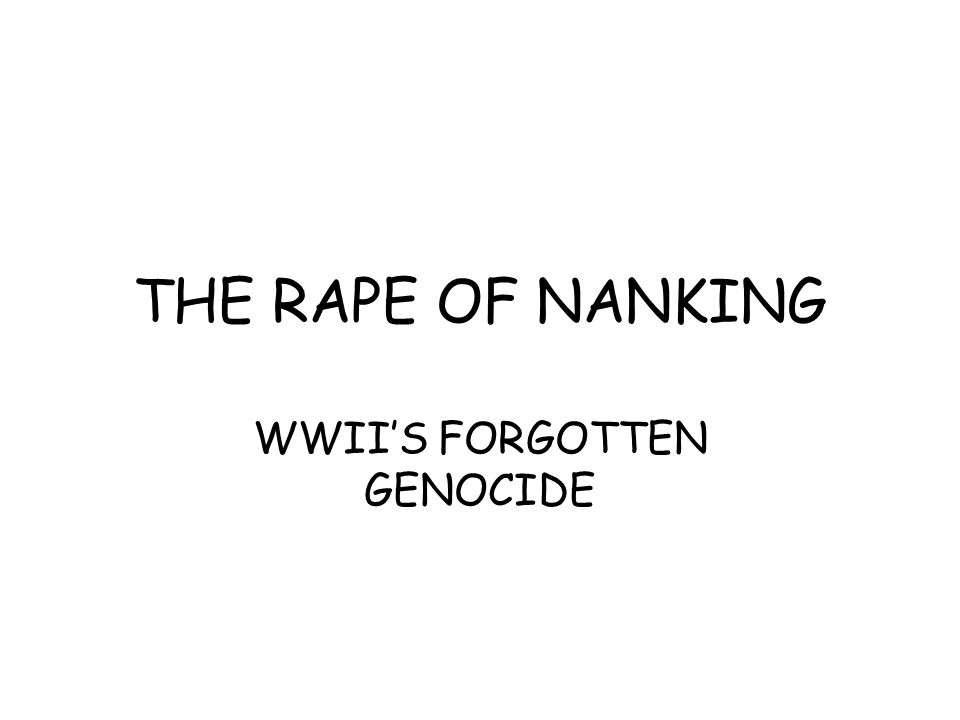 THE RAPE OF NANKING WWII'S FORGOTTEN GENOCIDE