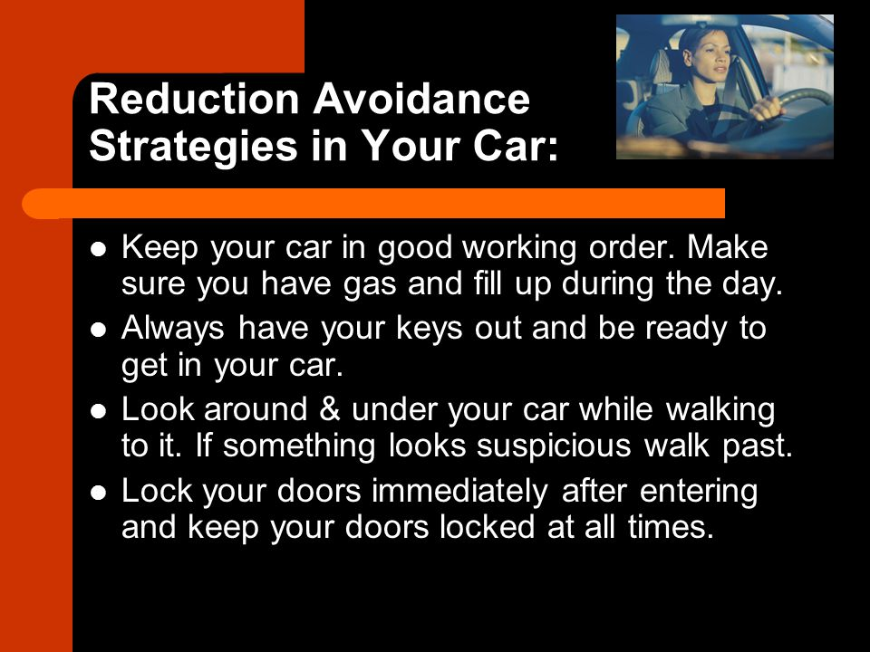 Reduction Avoidance Strategies in Your Car: Keep your car in good working order.