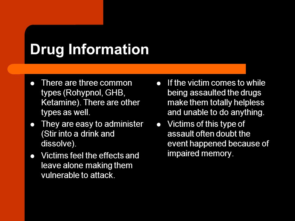 Drug Information There are three common types (Rohypnol, GHB, Ketamine).