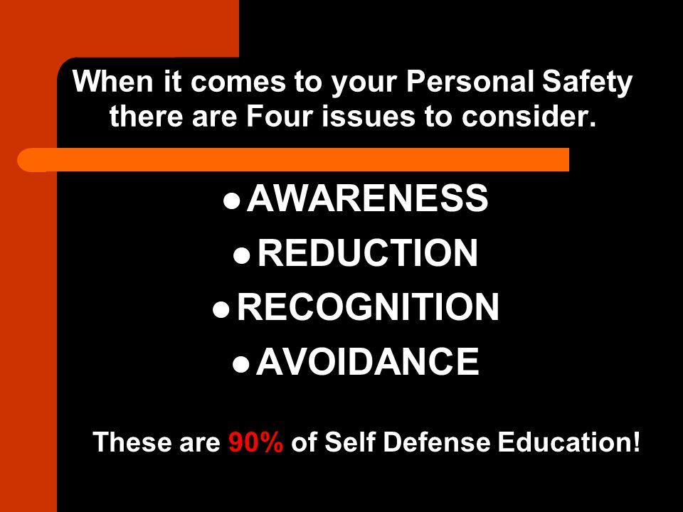 When it comes to your Personal Safety there are Four issues to consider.