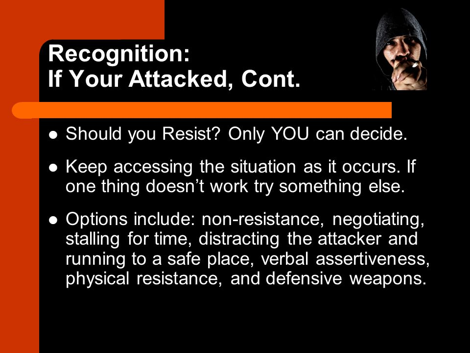 Recognition: If Your Attacked, Cont.Should you Resist.