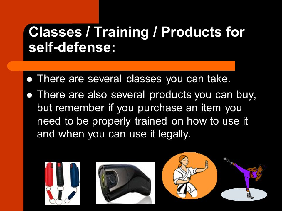 Classes / Training / Products for self-defense: There are several classes you can take.