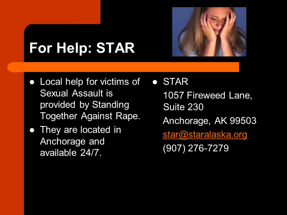 For Help: STAR Local help for victims of Sexual Assault is provided by Standing Together Against Rape.