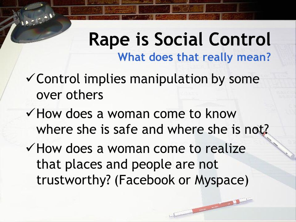 Major Themes of Power/Control Paradigm 1)Rape is not about sex 2)Rape is about domination 3)Rape is social control 4)Rape is violence directed at all women 5)Rape is and act of terrorism perpetrated by men against women