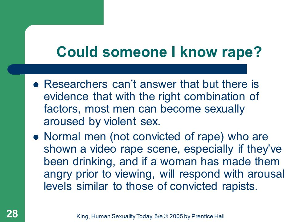 King, Human Sexuality Today, 5/e © 2005 by Prentice Hall 28 Could someone I know rape.
