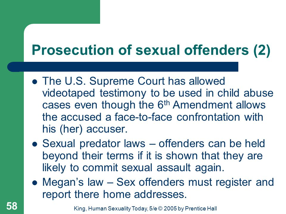 King, Human Sexuality Today, 5/e © 2005 by Prentice Hall 58 Prosecution of sexual offenders (2) The U.S.