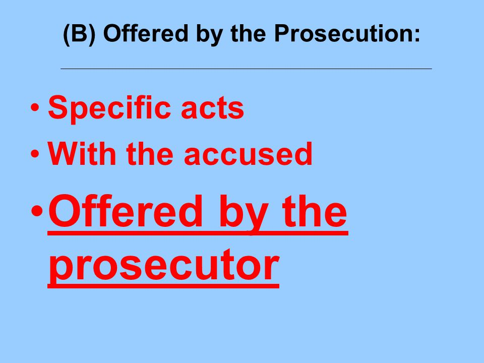 (B) Offered by the Prosecution: Specific acts With the accused Offered by the prosecutor