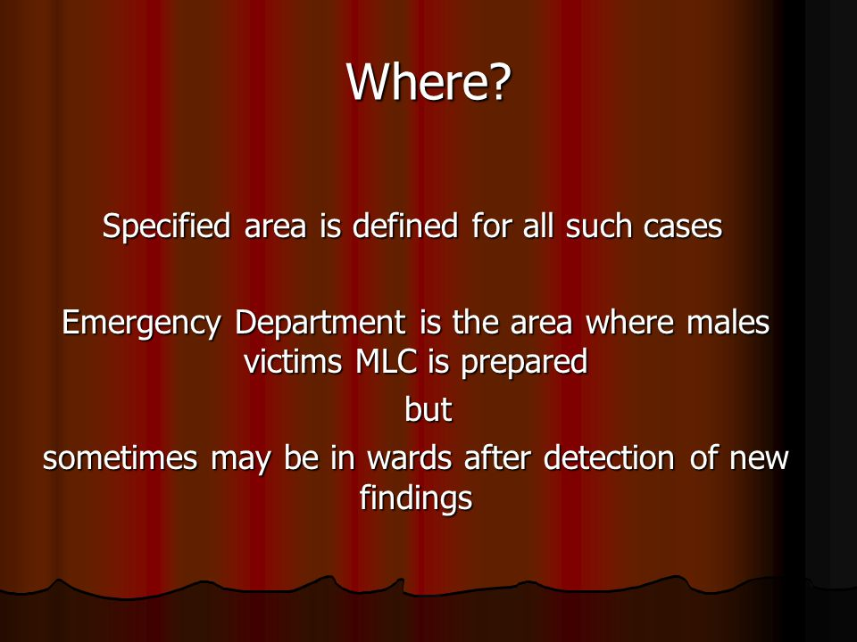 Where? Specified area is defined for all such cases Specified area is defined for all such cases Emergency Department is the area where males victims