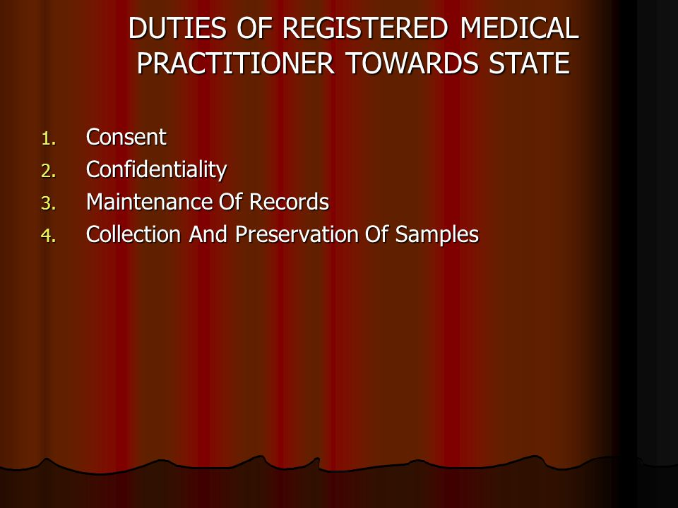 1. Consent 2. Confidentiality 3. Maintenance Of Records 4. Collection And Preservation Of Samples DUTIES OF REGISTERED MEDICAL PRACTITIONER TOWARDS ST