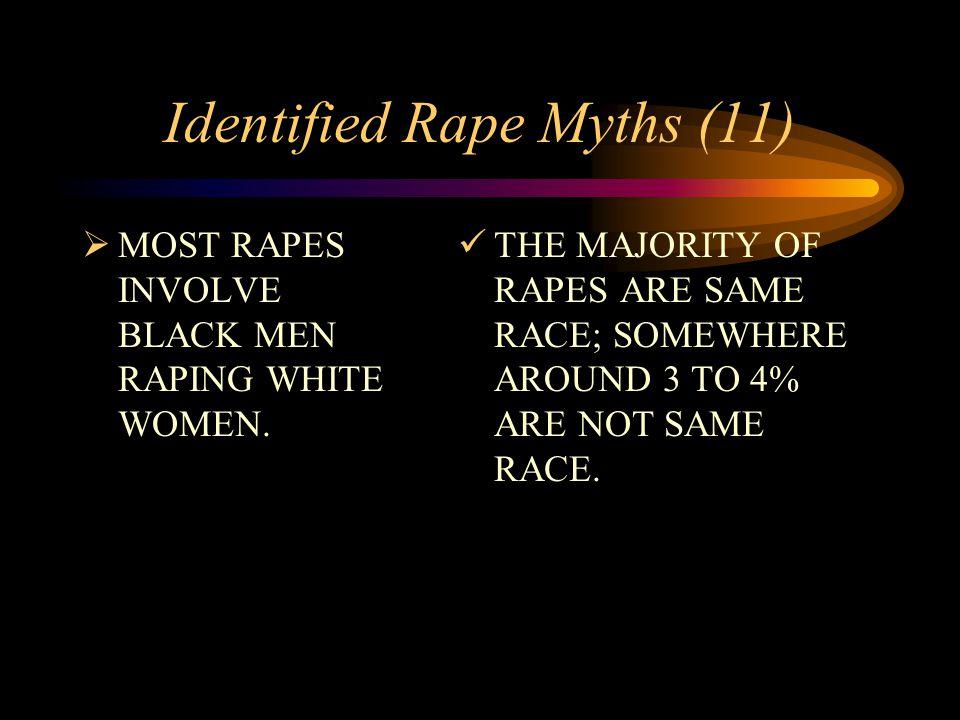 Identified Rape Myths (11)  MOST RAPES INVOLVE BLACK MEN RAPING WHITE WOMEN.