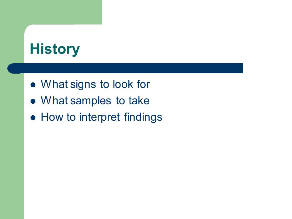 History What signs to look for What samples to take How to interpret findings