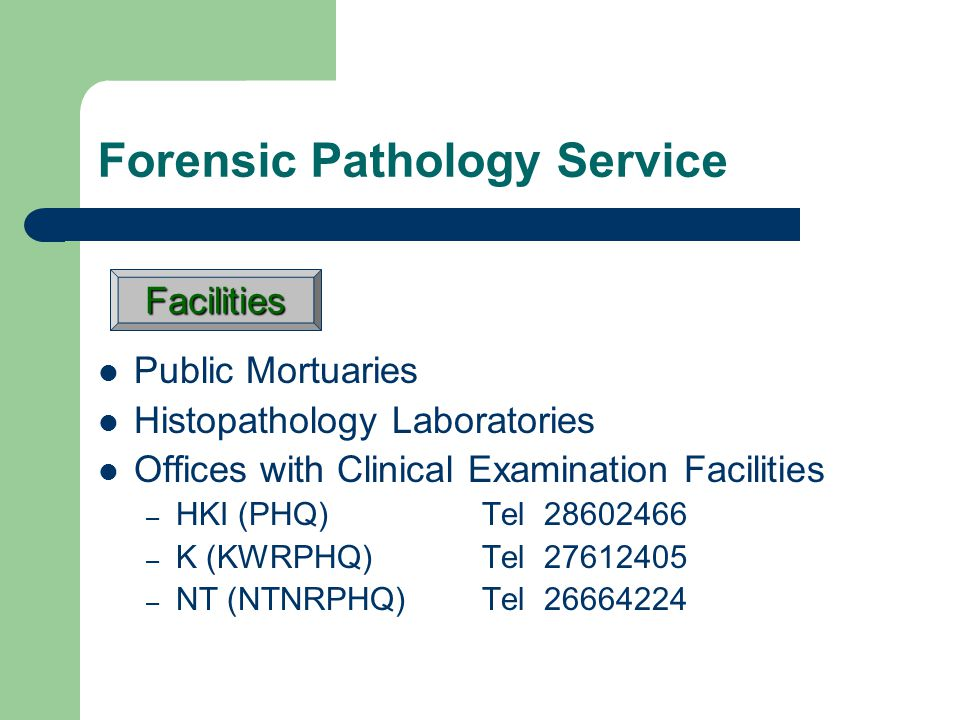 Public Mortuaries Histopathology Laboratories Offices with Clinical Examination Facilities – HKI (PHQ) Tel 28602466 – K (KWRPHQ) Tel 27612405 – NT (NTNRPHQ) Tel 26664224 Facilities