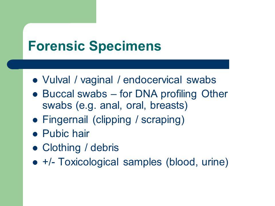 Vulval / vaginal / endocervical swabs Buccal swabs – for DNA profiling Other swabs (e.g.