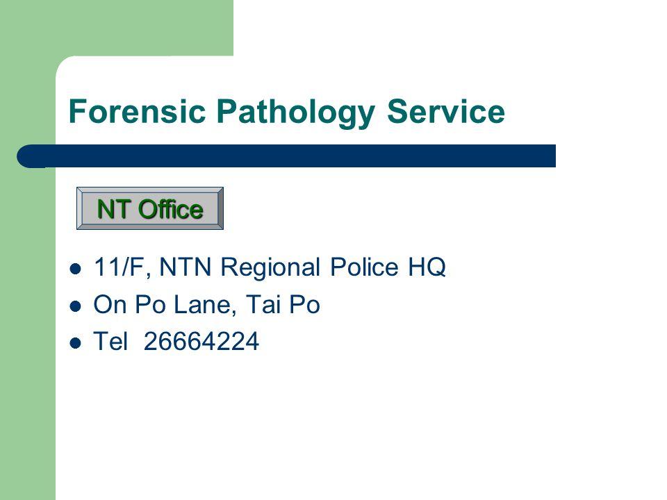 Forensic Pathology Service 11/F, NTN Regional Police HQ On Po Lane, Tai Po Tel 26664224 NT Office