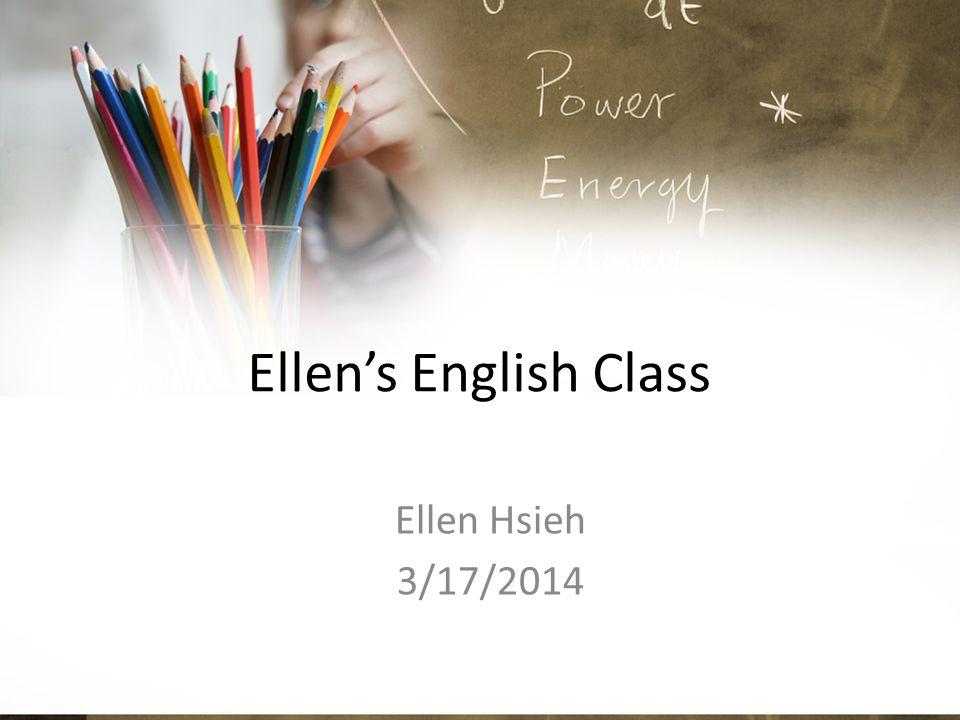 Ellen's English Class Ellen Hsieh 3/17/2014