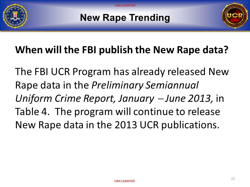 UNCLASSIFIED New Rape Trending 22 When will the FBI publish the New Rape data.