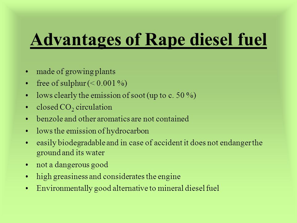 Advantages of Rape diesel fuel made of growing plants free of sulphur (< 0.001 %) lows clearly the emission of soot (up to c.