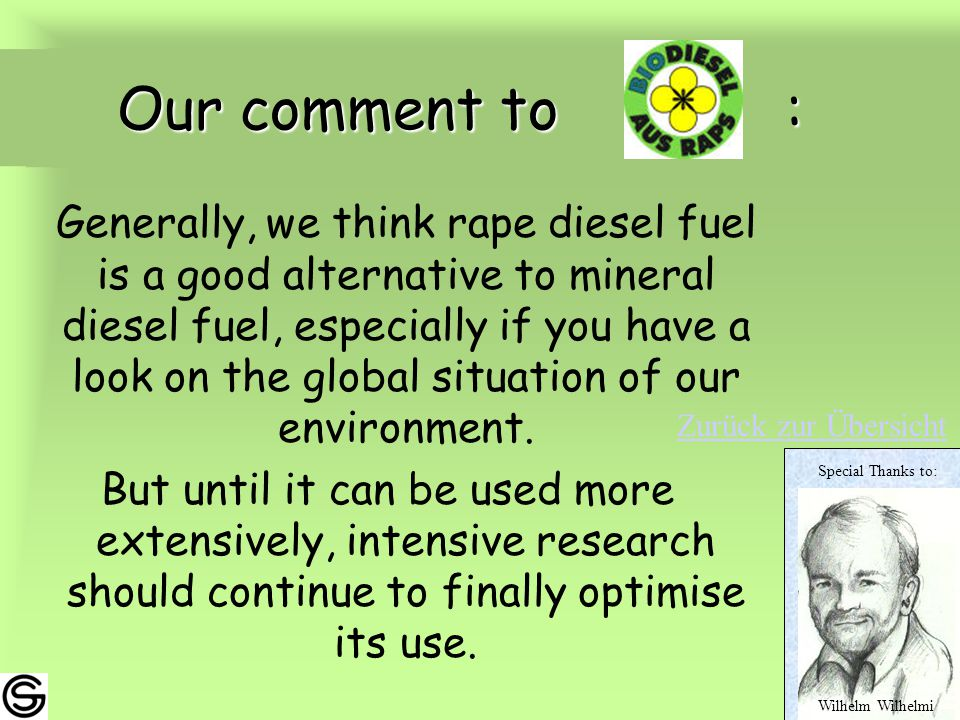 Our comment to : Our comment to : Generally, we think rape diesel fuel is a good alternative to mineral diesel fuel, especially if you have a look on the global situation of our environment.