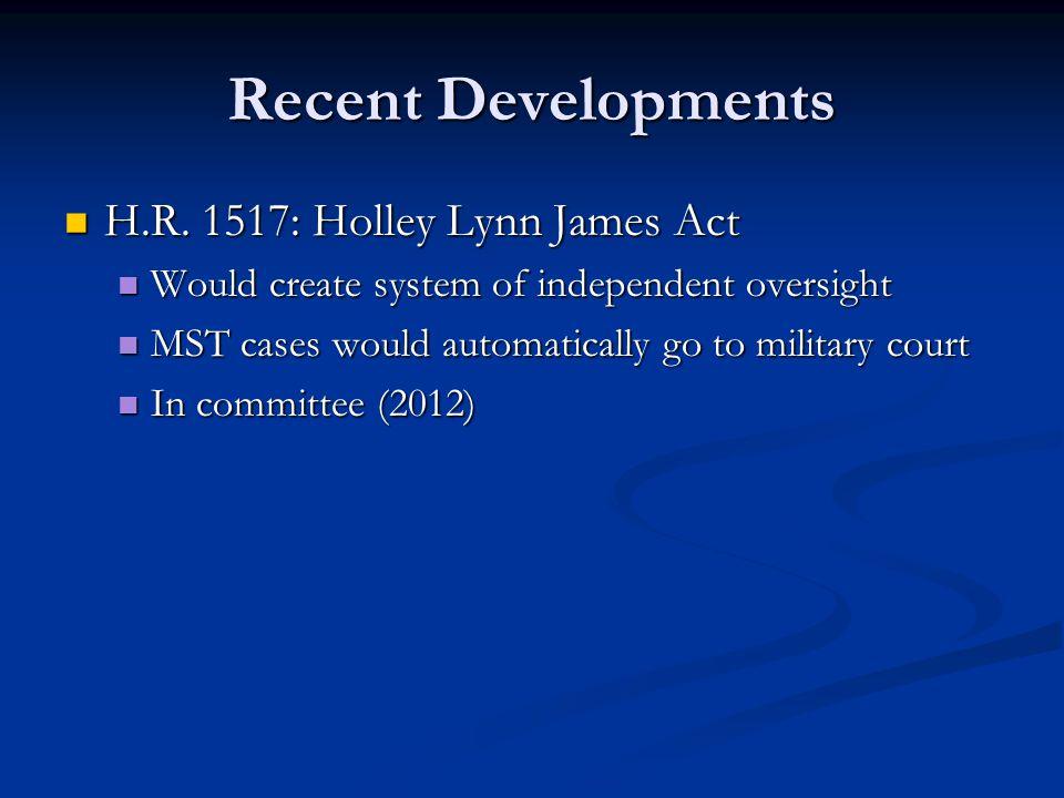 Recent Developments H.R. 1517: Holley Lynn James Act H.R.