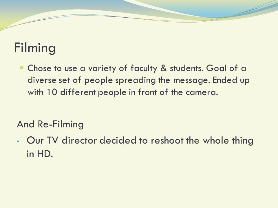 Filming Chose to use a variety of faculty & students.