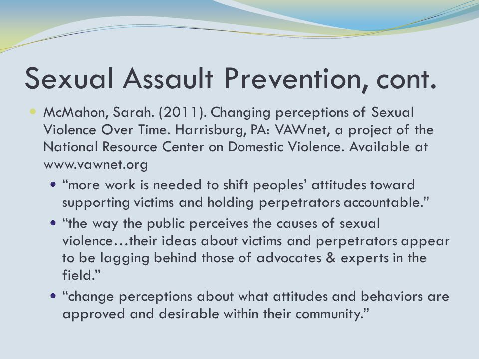 Sexual Assault Prevention, cont. McMahon, Sarah. (2011).