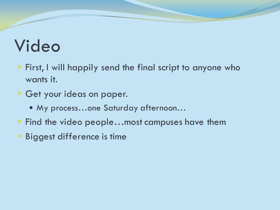 Video First, I will happily send the final script to anyone who wants it.