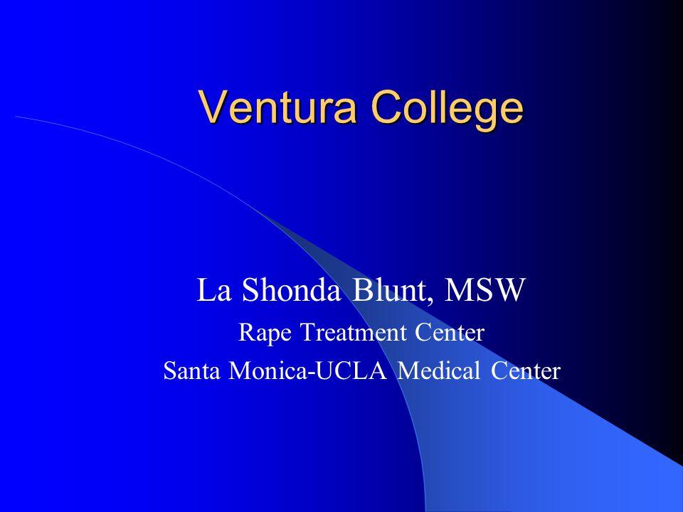 Ventura College La Shonda Blunt, MSW Rape Treatment Center Santa Monica-UCLA Medical Center