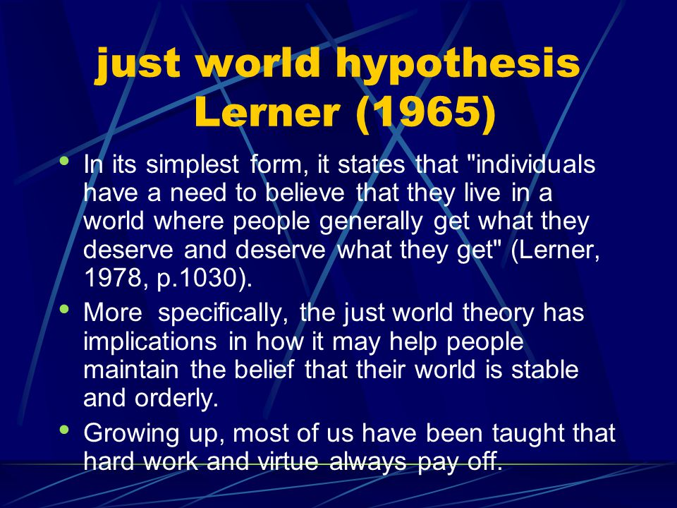 just world hypothesis Lerner (1965) In its simplest form, it states that