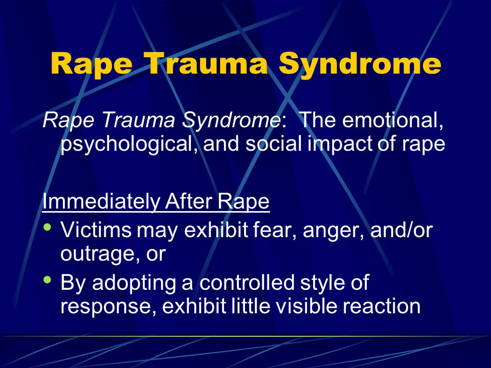 Rape Trauma Syndrome First few days/weeks Victim may experience: bruising and soreness, especially in the neck, throat, arms and legs; gynecological Disturbance in sleep patterns, including getting to sleep, crying out at night, and mumbling during sleep; headaches; fatigue Victims may report feeling distressed, irritable, and jumpy