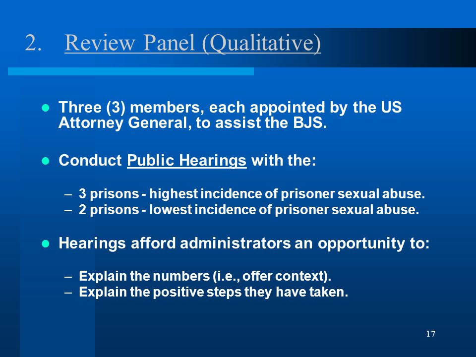 17 2.Review Panel (Qualitative) Three (3) members, each appointed by the US Attorney General, to assist the BJS.