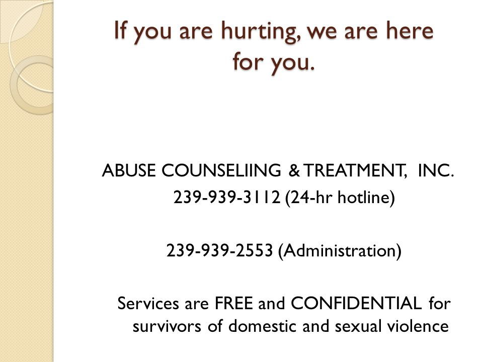 If you are hurting, we are here for you. ABUSE COUNSELIING & TREATMENT, INC.