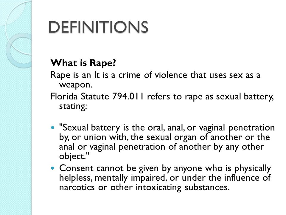 DEFINITIONS What is Rape. Rape is an It is a crime of violence that uses sex as a weapon.