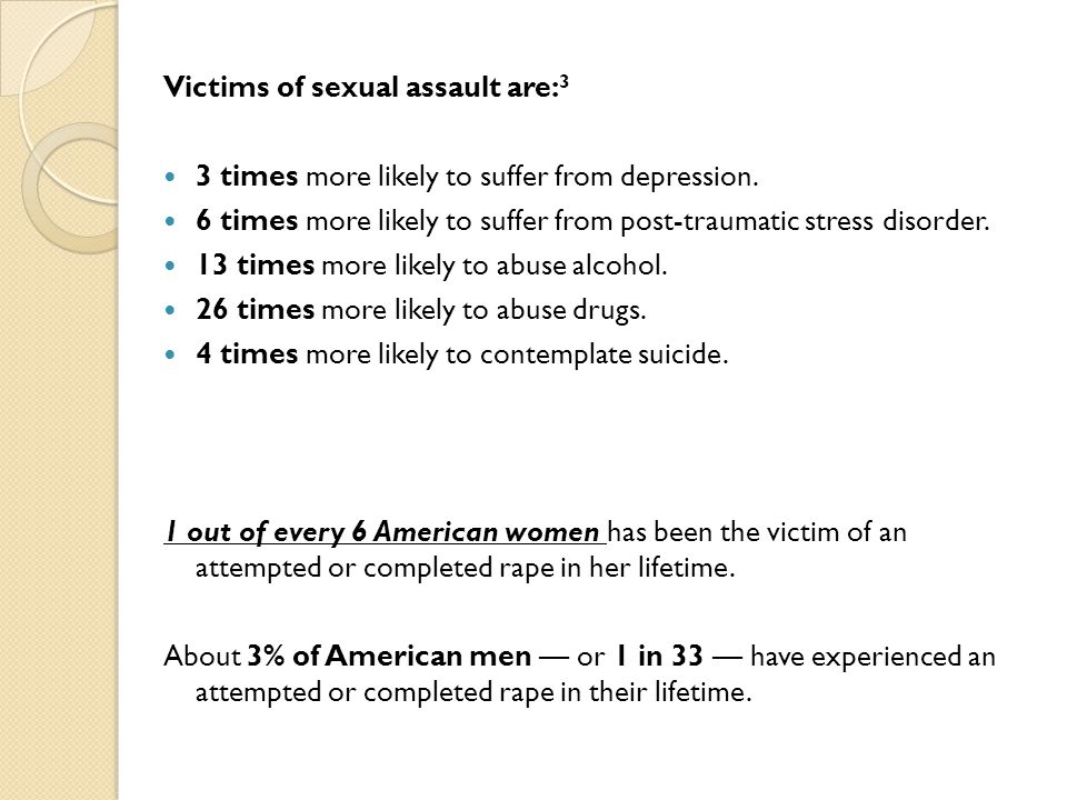 Victims of sexual assault are: 3 3 times more likely to suffer from depression.