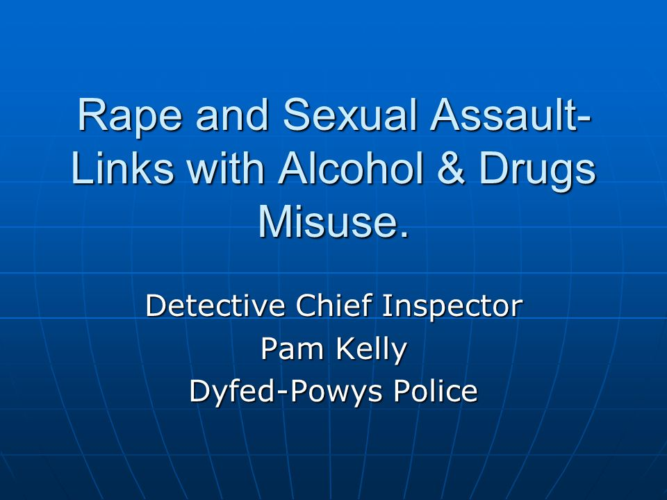 Rape and Sexual Assault- Links with Alcohol & Drugs Misuse.