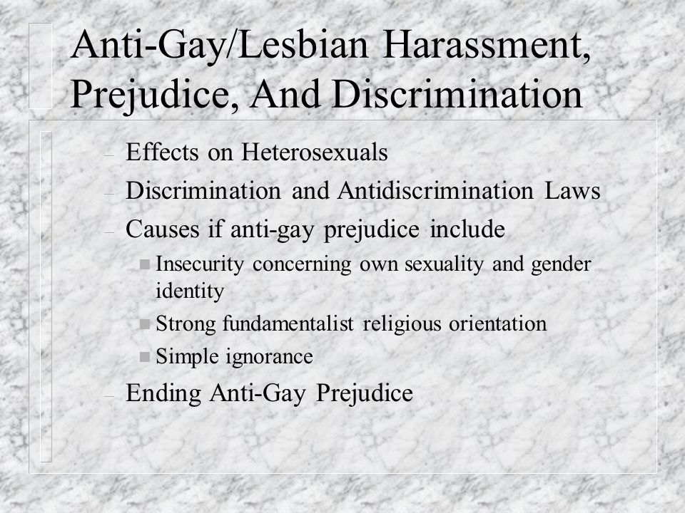 Anti-Gay/Lesbian Harassment, Prejudice, And Discrimination – Effects on Heterosexuals – Discrimination and Antidiscrimination Laws – Causes if anti-ga