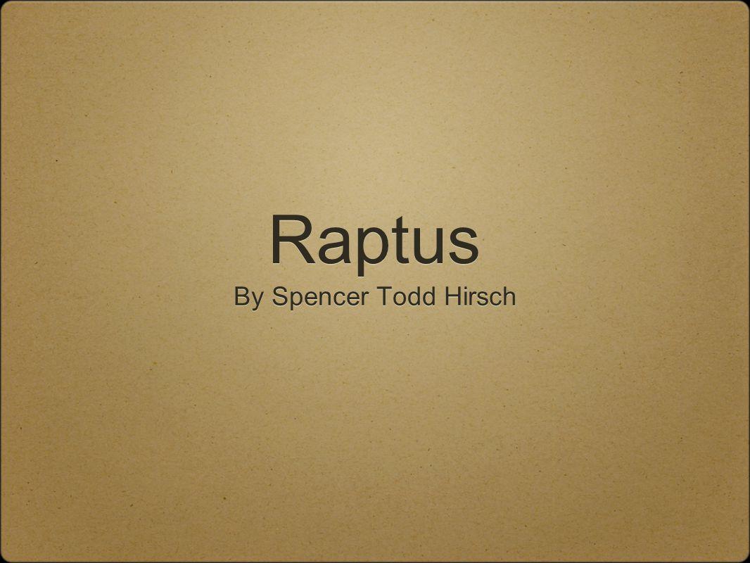 Raptus By Spencer Todd Hirsch By Spencer Todd Hirsch
