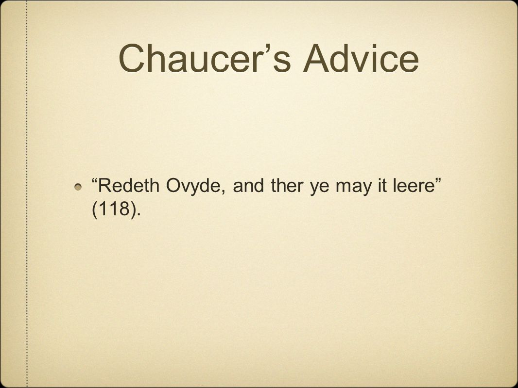 Chaucer's Advice Redeth Ovyde, and ther ye may it leere (118).