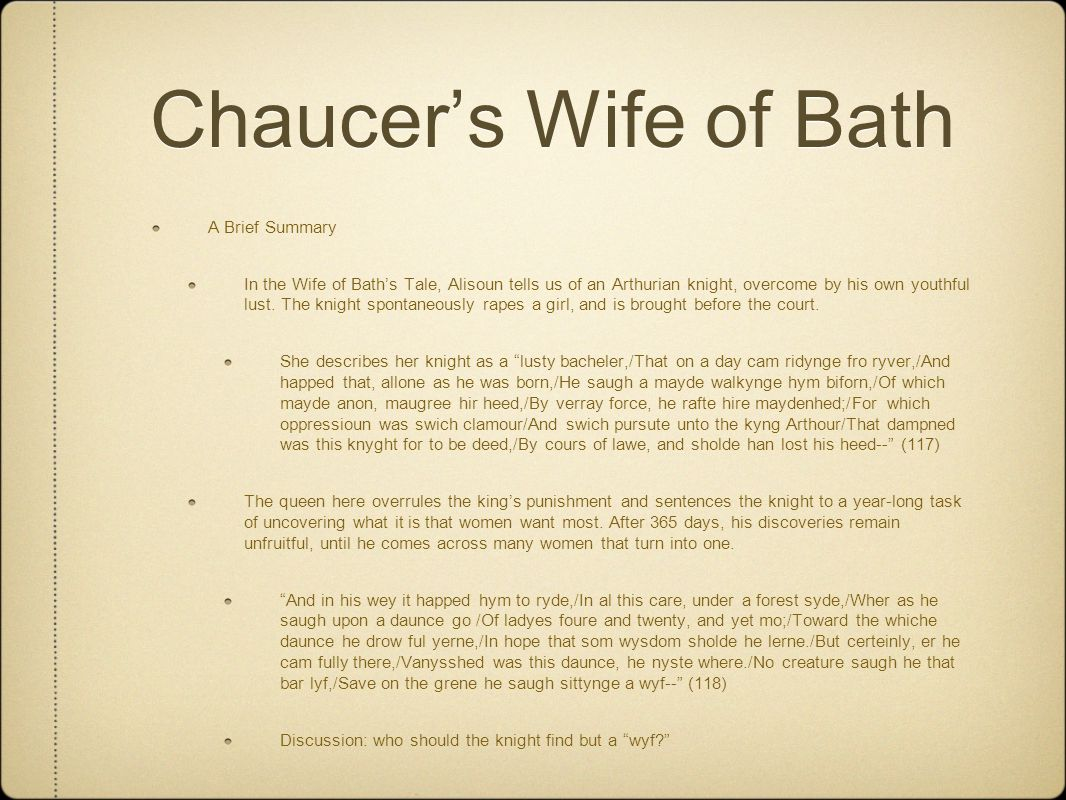 Chaucer's Wife of Bath A Brief Summary In the Wife of Bath's Tale, Alisoun tells us of an Arthurian knight, overcome by his own youthful lust.