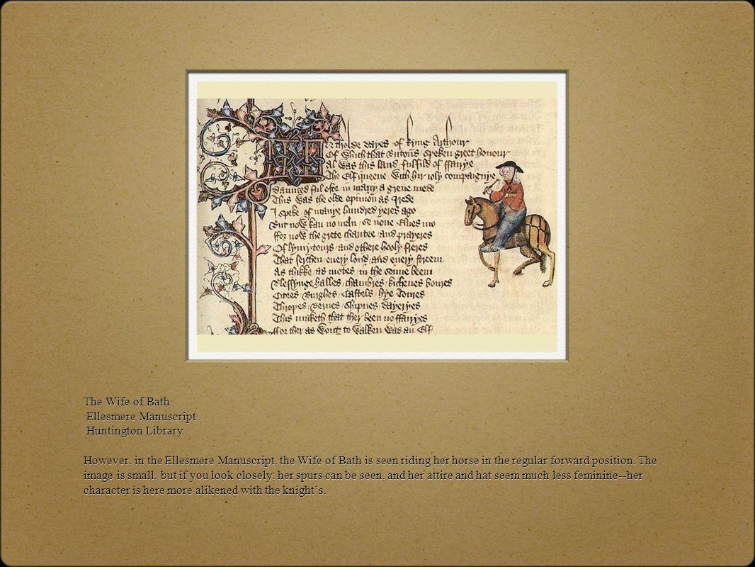 The Wife of Bath Ellesmere Manuscript Huntington Library However, in the Ellesmere Manuscript, the Wife of Bath is seen riding her horse in the regula