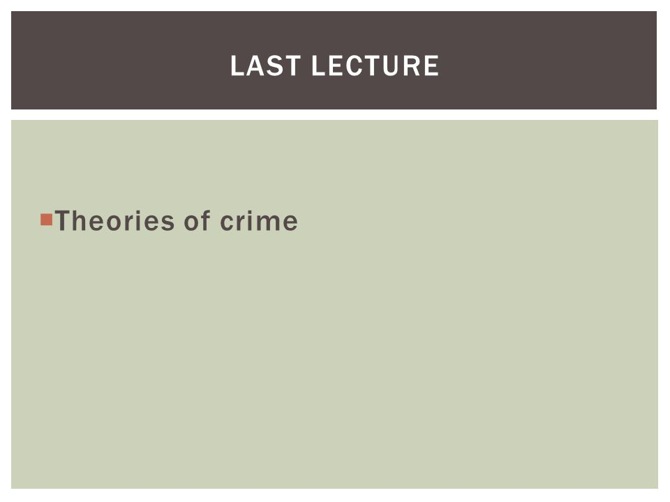  Theories of crime LAST LECTURE