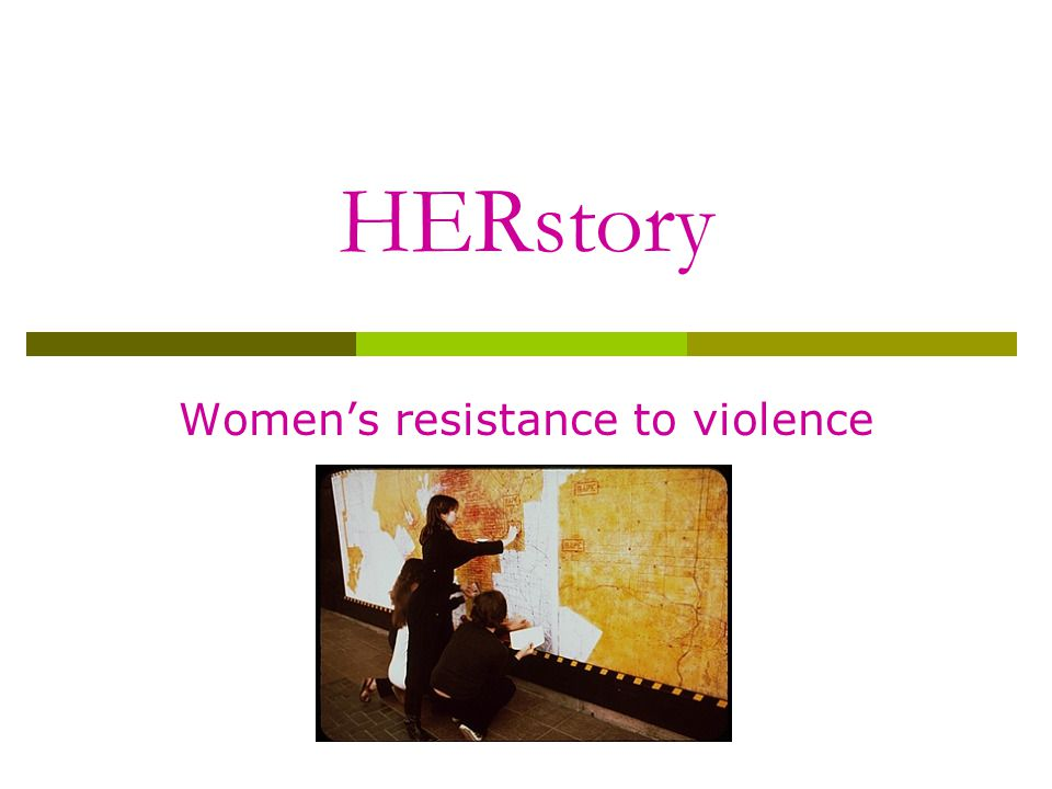 HERstory Women's resistance to violence