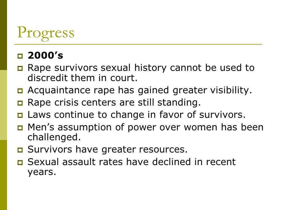Progress  2000's  Rape survivors sexual history cannot be used to discredit them in court.