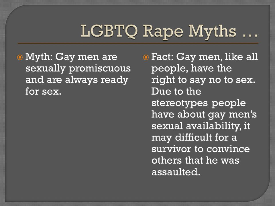  Myth: Gay men are sexually promiscuous and are always ready for sex.