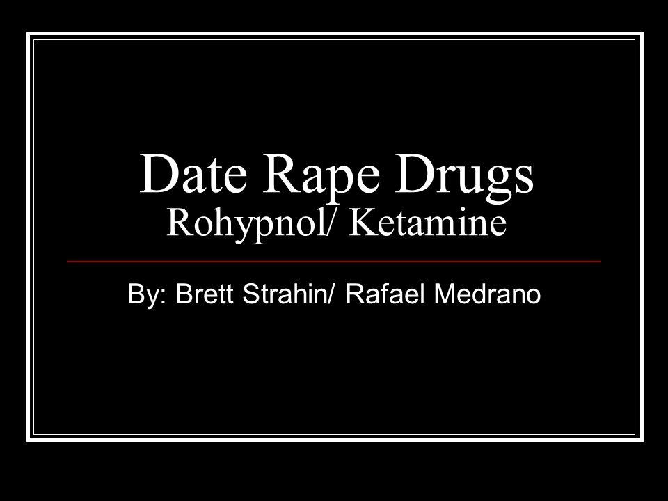 Date Rape Drugs Rohypnol/ Ketamine By: Brett Strahin/ Rafael Medrano