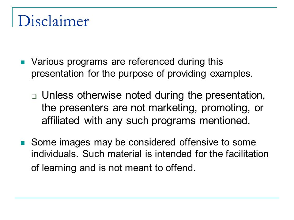 Disclaimer Various programs are referenced during this presentation for the purpose of providing examples.