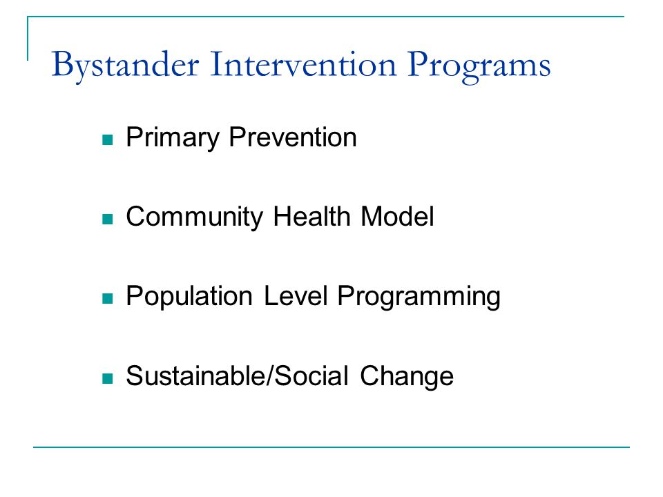 Bystander Intervention Programs Primary Prevention Community Health Model Population Level Programming Sustainable/Social Change