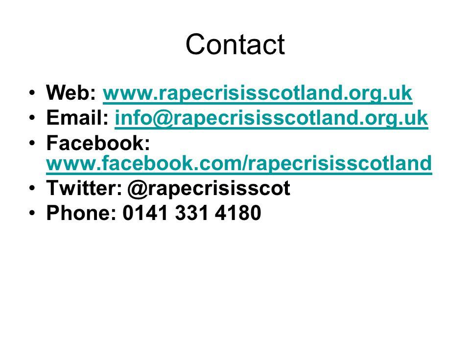 Contact Web: www.rapecrisisscotland.org.ukwww.rapecrisisscotland.org.uk Email: info@rapecrisisscotland.org.ukinfo@rapecrisisscotland.org.uk Facebook: www.facebook.com/rapecrisisscotland www.facebook.com/rapecrisisscotland Twitter: @rapecrisisscot Phone: 0141 331 4180